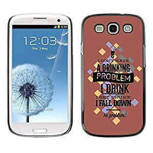 Be Good Phone Accessory // Dura Cáscara cubierta Protectora Caso Carcasa Funda de Protección para Samsung Galaxy S3 I9300 // Drinking Problem