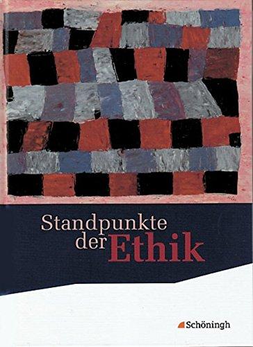 Standpunkte der Ethik - Lehr- und Arbeitsbuch für die gymnasiale Oberstufe - Ausgabe 2010: Standpunkte der Ethik - Lehr- und Arbeitsbuch für die gymnasiale Oberstufe: Schülerband