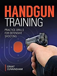 Handgun Training - Practice Drills For Defensive Shooting by Grant Cunningham (2015-11-05)