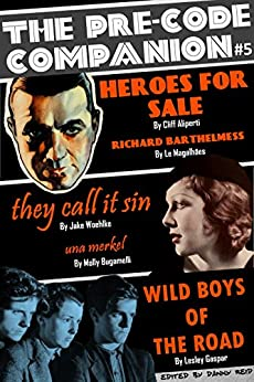 The Pre-Code Companion, Issue #5: Heroes for Sale, Wild Boys of the Road, & They Call It Sin by [Reid, Danny, Aliperti, Cliff, Magalhães, Le, Woehlke, Jake, Gaspar, Lesley, Bugamelli, Molly]