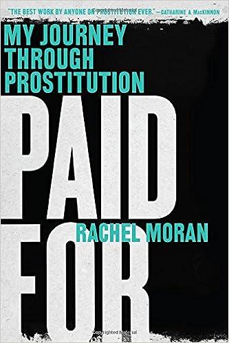 Paid for: My Journey Through Prostitution: Amazon.co.uk: Rachel Moran: 9780393351972: Books