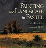Painting the Landscape in Pastel, Albert Handell and Anita Louise West, 0823039129