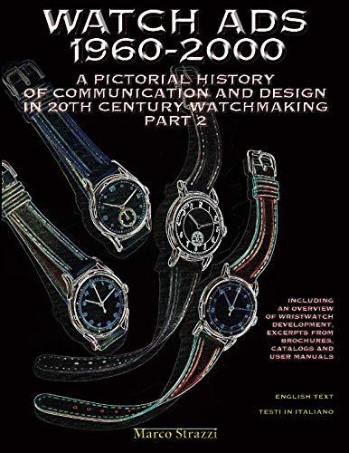 Watch Ads 1960-2000: A pictorial history of communication and design in 20th Century watchmaking / Part 2 - Storia illustrata della comunicazione e ... Novecento / Parte 2 (Watch Books) ()