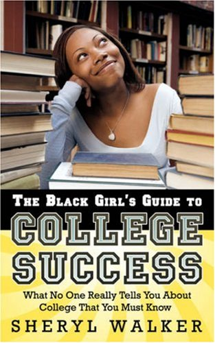 The Black Girl's Guide to College Success: What No One Really Tells You About College That You Must Know