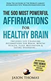 Affirmation | The 500 Most Powerful Affirmations for Healthy Brain: Includes Life Changing Affirmations for Brain Health, Mental Health, Sleep, Motivation & Eating Disorders
