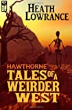 Hawthorne Tales of a Weirder West, Heath Lowrance, 0983377561