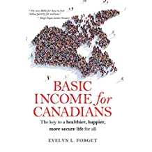 Basic Income for Canadians: The key to a healthier, happier, more secure life for all