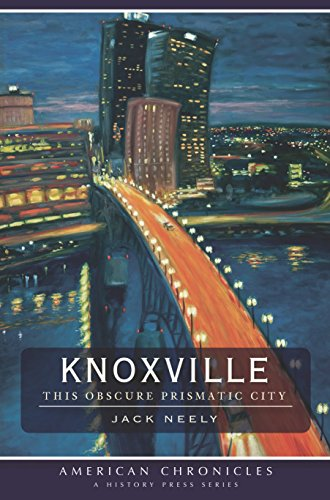 Knoxville: This Obscure Prismatic City (American - Knoxville Images