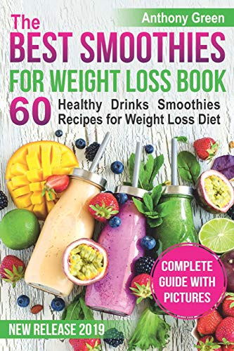 The Best Smoothies for Weight Loss Book: 60 Healthy Drinks Smoothies Recipes for Weight Loss Diet (smoothie weight loss cleanse, how to make a smoothie, smoothie cookbook, smoothie ingredients) (Best Fruit Smoothie Recipes For Weight Loss)