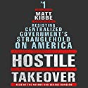 Hostile Takeover: Resisting Centralized Government's Stranglehold on America Audiobook by Matt Kibbe Narrated by George Newbern