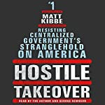 Hostile Takeover: Resisting Centralized Government's Stranglehold on America | Matt Kibbe