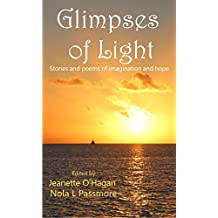 Glimpses of Light: Stories and poems of imagination and hope