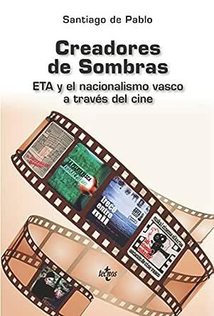 Creadores de sombras cine y ETA: ETA y el nacionalismo vasco a ...