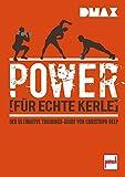 Power für echte Kerle: Der ultimative Trainings-Guide von Christoph Delp