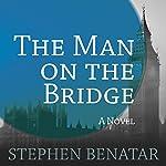 The Man on the Bridge: A Novel | Stephen Benatar