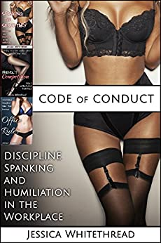 Code of Conduct: Discipline, Spanking, and Humiliation in the Workplace by [Whitethread, Jessica]