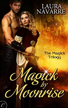 Magick by Moonrise (The Magick Trilogy) by [Navarre, Laura]
