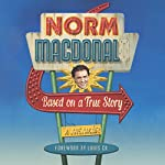 Based on a True Story: A Memoir | Norm Macdonald