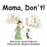 Mama, Don't!, Laurie K. Merrick, 1424198682