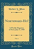 Northward-Ho!, Vol. 4: A Weekly Magazine of News; July 17, 1908 (Classic Reprint)