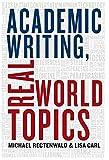 Academic Writing - Real World Topics, Michael Rectenwald, Lisa Carl, 1554812461