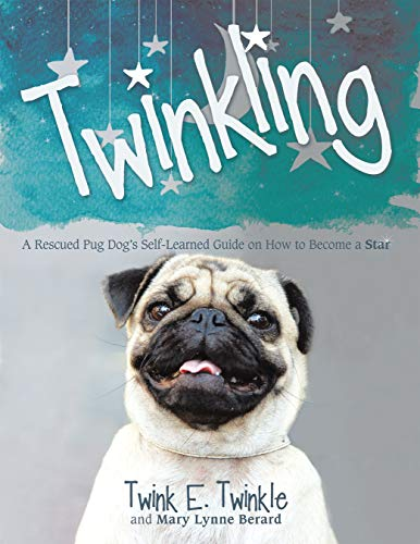 Twinkling: A Rescued Pug Dog's Self-Learned Guide on How to Become a Star