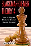 Blackmar-diemer Theory 4: How To Play The Blackmar-diemer Gambit Declined (chess Bdg) (volume 4)-Tim Sawyer