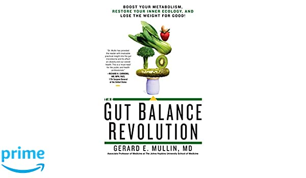 The Gut Balance Revolution: Boost Your Metabolism, Restore Your Inner Ecology, and Lose the Weight for Good! Paperback – July 3, 2017 Gerard E. Mullin Rodale Books 1623367786 Diseases - Gastrointestinal