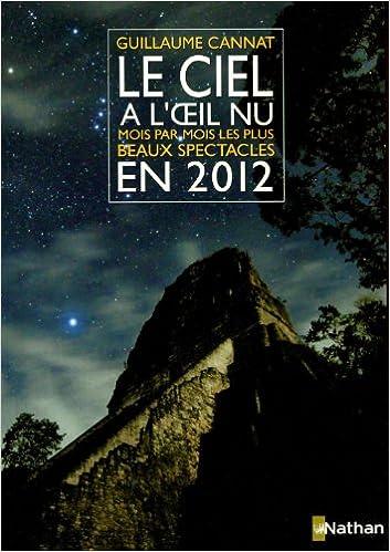 En ligne téléchargement gratuit Le ciel à l'oeil nu : Mois par mois, les plus beaux spectacles en 2012 epub, pdf