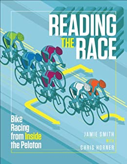 Reading the Race: Bike Racing from Inside the Peloton by [Jamie, Smith]