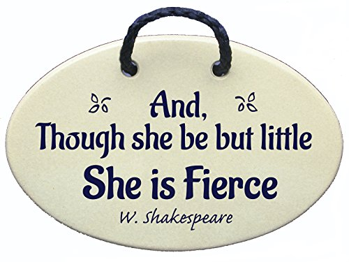 Though She Be But Little She Is Fierce – Shakespeare. Handmade in the USA. Special pricing for those of us who are small and fierce women!
