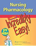 Nursing Pharmacology Made Incredibly Easy! (Incredibly Easy! Series)