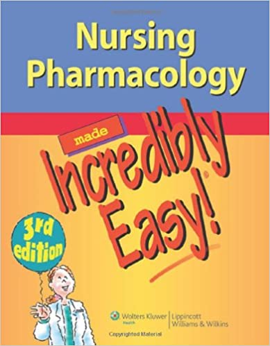 Nursing Pharmacology Made Incredibly Easy (Incredibly Easy! Series ...