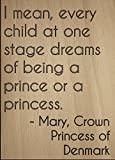 'I mean, every child at one stage dreams...' quote by Mary, Crown Princess of Denmark, laser engraved on wooden plaque - Size: 8'x10'