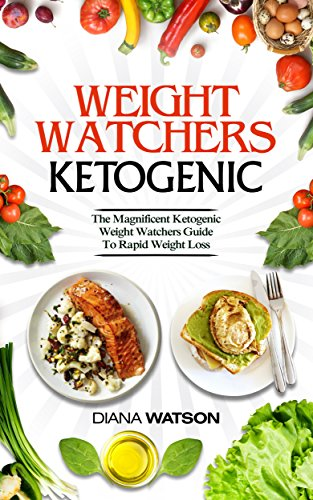 Weight Watchers Ketogenic: The Magnificent Ketogenic Weight Watchers Guide To Rapid Weight Loss (3 Manuscripts in 1: Weight Watchers Smart Points + Ketogenic Diet For Beginners + Ketogenic Diet)