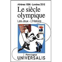 Le Siècle olympique. Les Jeux et l'Histoire (Athènes, 1896-Londres, 2012) (French Edition)