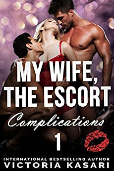 My Wife, The Escort - Complications 1 (My Wife, The Escort Season 3) by [Kasari, Victoria]
