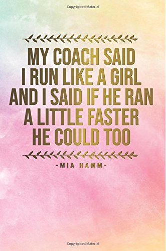 Download My Coach Said I Run like A Girl And I Said If He Ran A Little Faster He Could To: Motivational Journal  120-Page College-Ruled Female Empowerment ... Bound Softcover (Motivational Journals) pdf epub