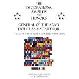 The Decorations, Awards and Honors of General of the Army Douglas MacArthur: The U.S. Military's Most Decorated Serviceman