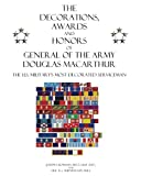 The Decorations, Awards and Honors of General of the Army Douglas MacArthur, Joseph Bowman, 1477443703