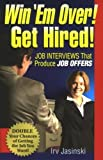 img - for Win 'Em Over! Get Hired!: Job Interviews That Produce Job Offers by Irv Jasinski (2007-04-17) book / textbook / text book