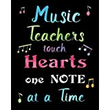 Music Teachers Touch Hearts One Note at a Time: Lined Music Teacher Notebook, Appreciation Gift Quote Journal or Diary ~ Unique Inspirational Gift for ... You, End of Year, Retirement or Gratitude