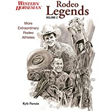 Rodeo Legends: More Extraordinary Rodeo Athletes (Western Horseman Books) (Volume 2)