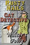 Walter's Folly (Rusty Nails, Cat Detective Book 1)