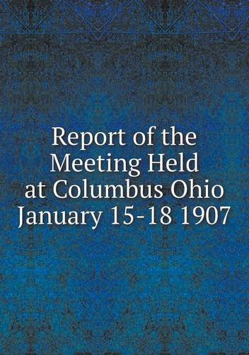 Download Report of the Meeting Held at Columbus Ohio January 15-18 1907 pdf epub