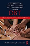 #5: Experiential Group Therapy Interventions with DBT: A 30-Day Program for Treating Addictions and Trauma
