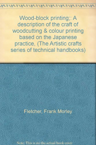 (Wood-block printing;: A description of the craft of woodcutting & colour printing based on the Japanese practice, (The Artistic crafts series of technical handbooks))