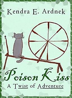 Poison Kiss (A Twist of Adventure  Book 2) by [Ardnek, Kendra E. ]