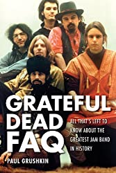 Grateful Dead Faq: All That's Left to Know About the Greatest Jam Band in History