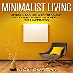 Minimalist Living: Understanding Minimalism and Simplifying Your Life to Happiness | Nick Quazar